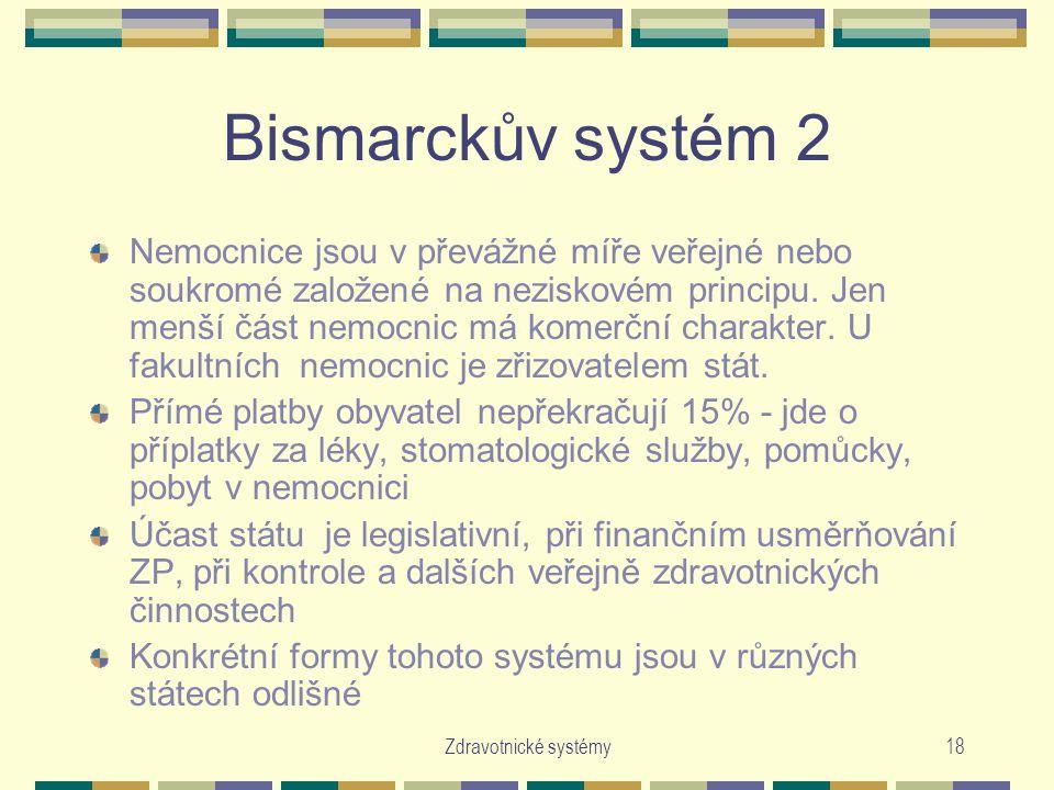 Zdravotnické systémy18 Bismarckův systém 2 Nemocnice jsou v převážné míře veřejné nebo soukromé založené na neziskovém principu.