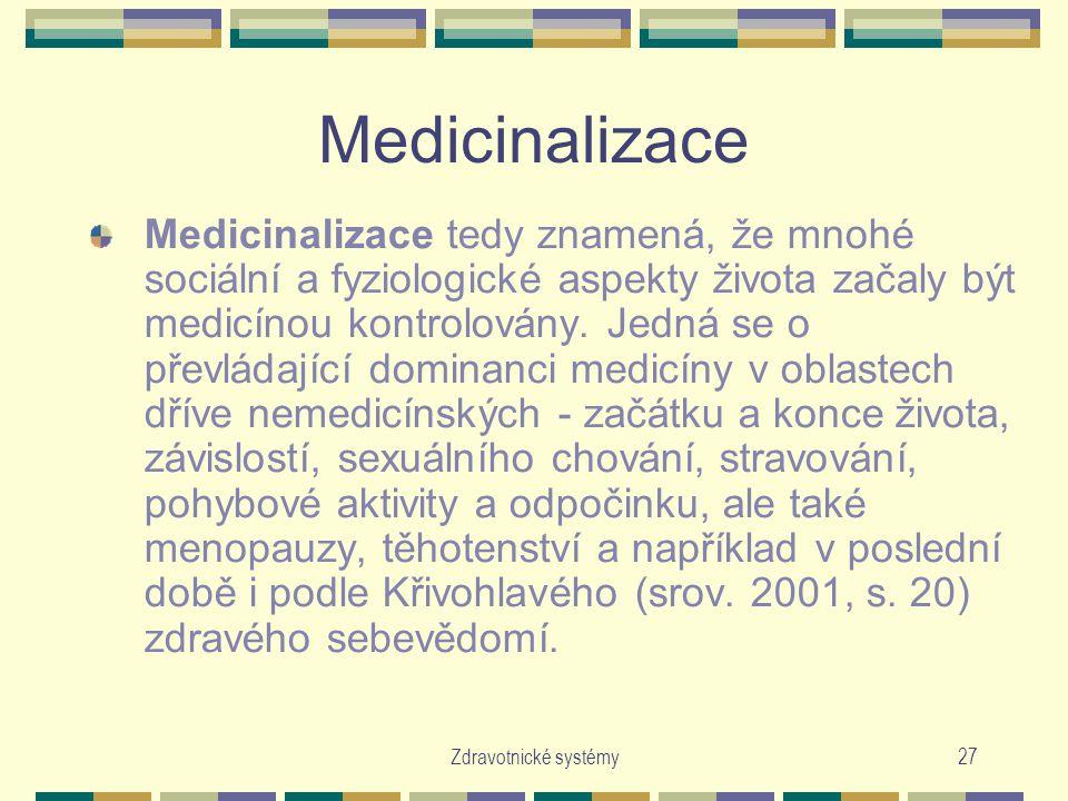 Zdravotnické systémy27 Medicinalizace Medicinalizace tedy znamená, že mnohé sociální a fyziologické aspekty života začaly být medicínou kontrolovány.