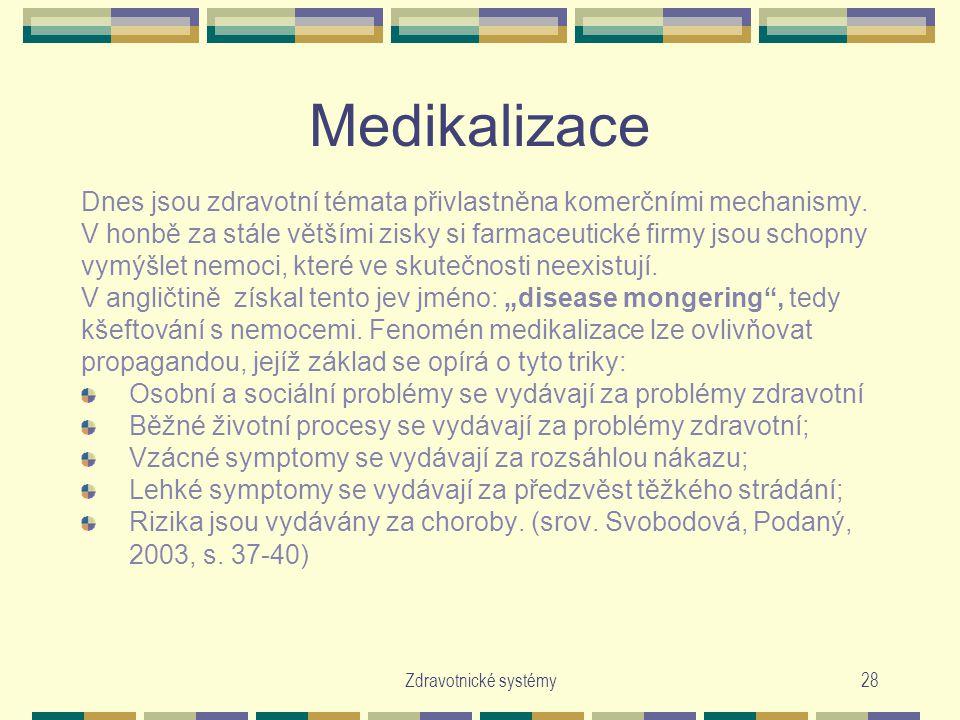 Zdravotnické systémy28 Medikalizace Dnes jsou zdravotní témata přivlastněna komerčními mechanismy. V honbě za stále většími zisky si farmaceutické fir