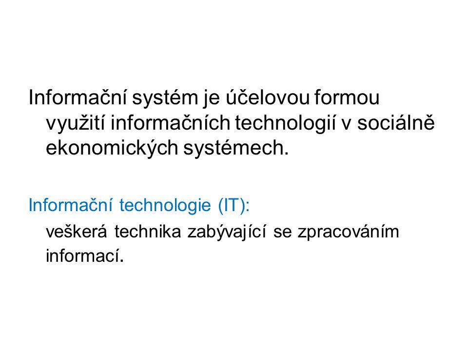 Informační systém je účelovou formou využití informačních technologií v sociálně ekonomických systémech. Informační technologie (IT): veškerá technika