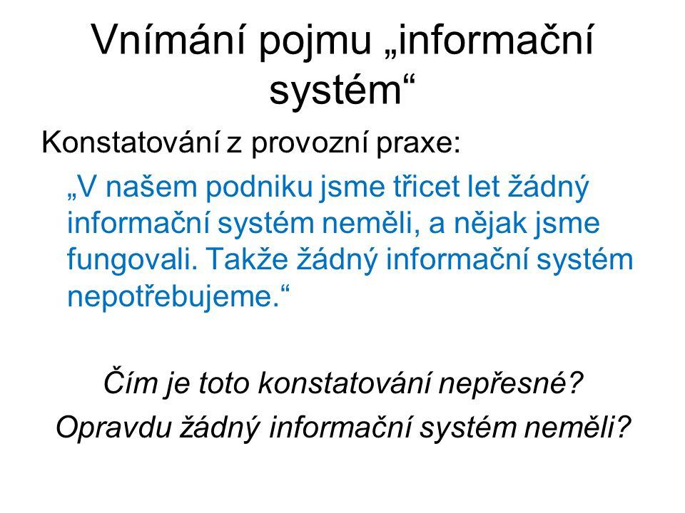 """Vnímání pojmu """"informační systém"""" Konstatování z provozní praxe: """"V našem podniku jsme třicet let žádný informační systém neměli, a nějak jsme fungova"""