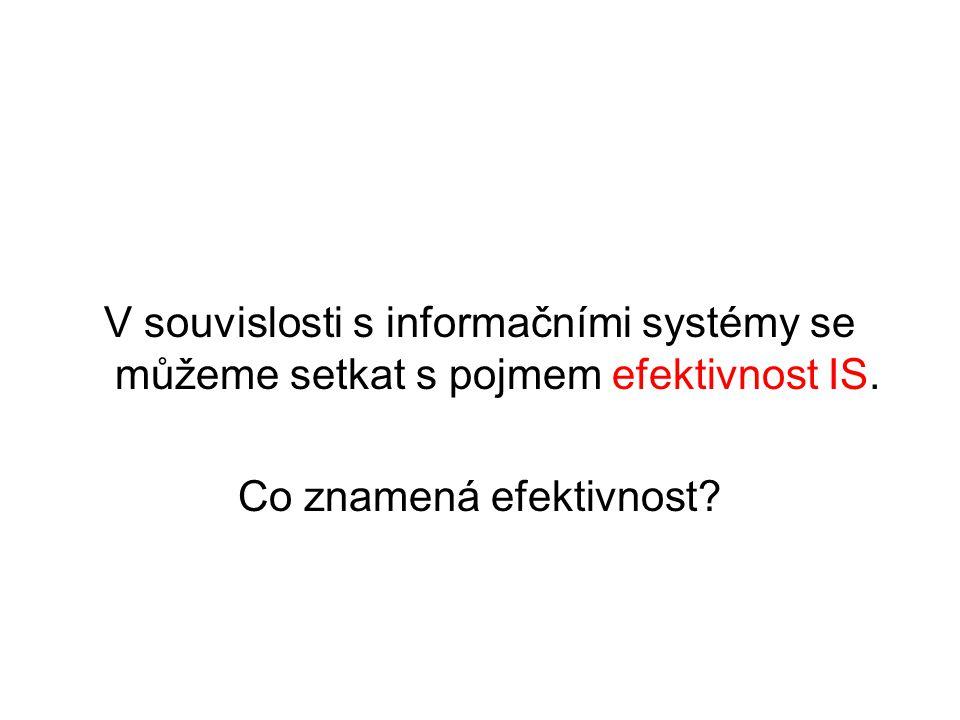 V souvislosti s informačními systémy se můžeme setkat s pojmem efektivnost IS. Co znamená efektivnost?