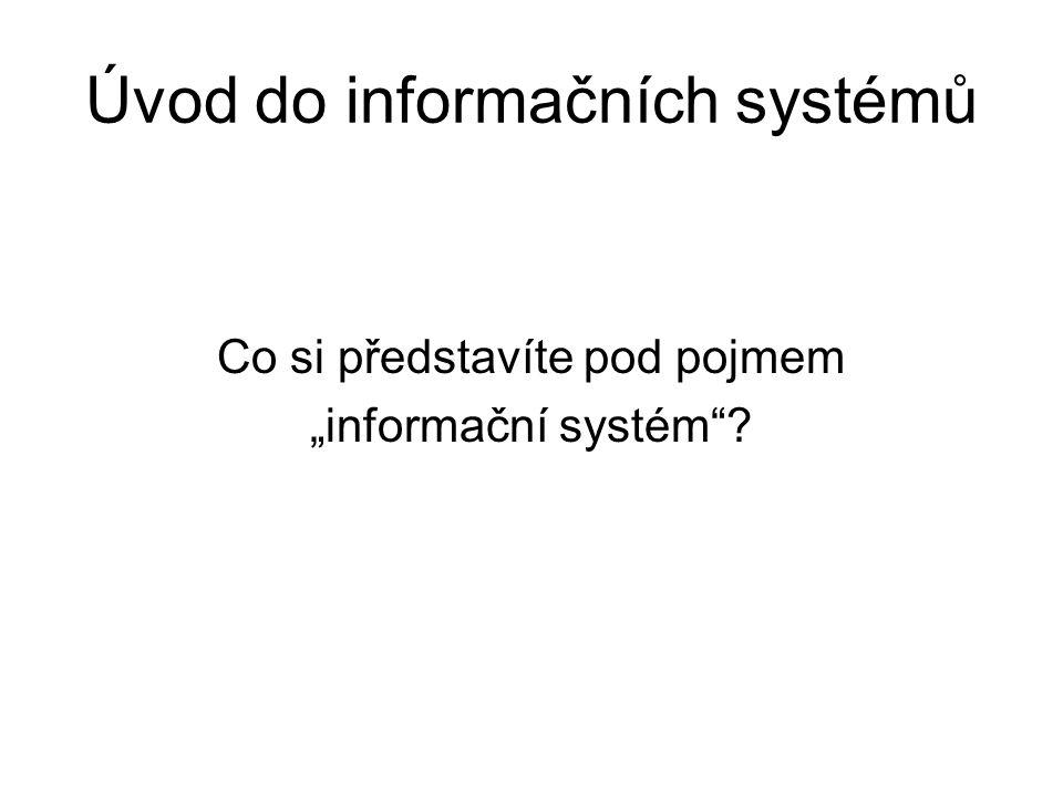 """Úvod do informačních systémů Co si představíte pod pojmem """"informační systém""""?"""