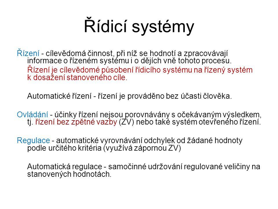 Řídicí systémy Řízení - cílevědomá činnost, při níž se hodnotí a zpracovávají informace o řízeném systému i o dějích vně tohoto procesu. Řízení je cíl