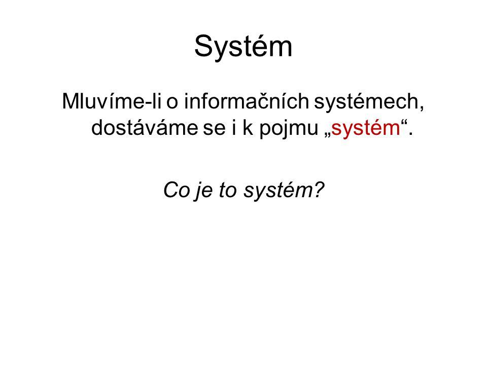"""Systém Mluvíme-li o informačních systémech, dostáváme se i k pojmu """"systém"""". Co je to systém?"""