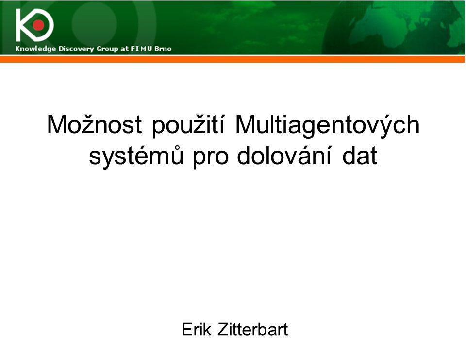 Osnova: Úvod MultiAgentový Systém (MAS) Využití agentového přístupu v KD Hybridní systém KD Distribuovaný data mining (DDM) Agentově založené systémy DDM –PADMA –JAM –PODHI –Papyrus