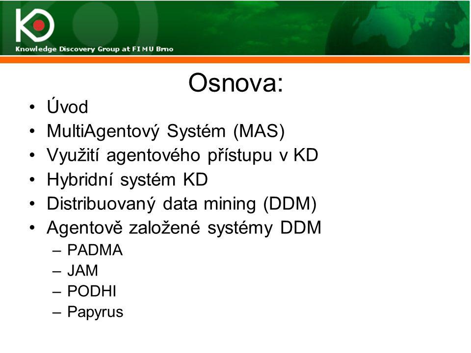 Osnova: Úvod MultiAgentový Systém (MAS) Využití agentového přístupu v KD Hybridní systém KD Distribuovaný data mining (DDM) Agentově založené systémy