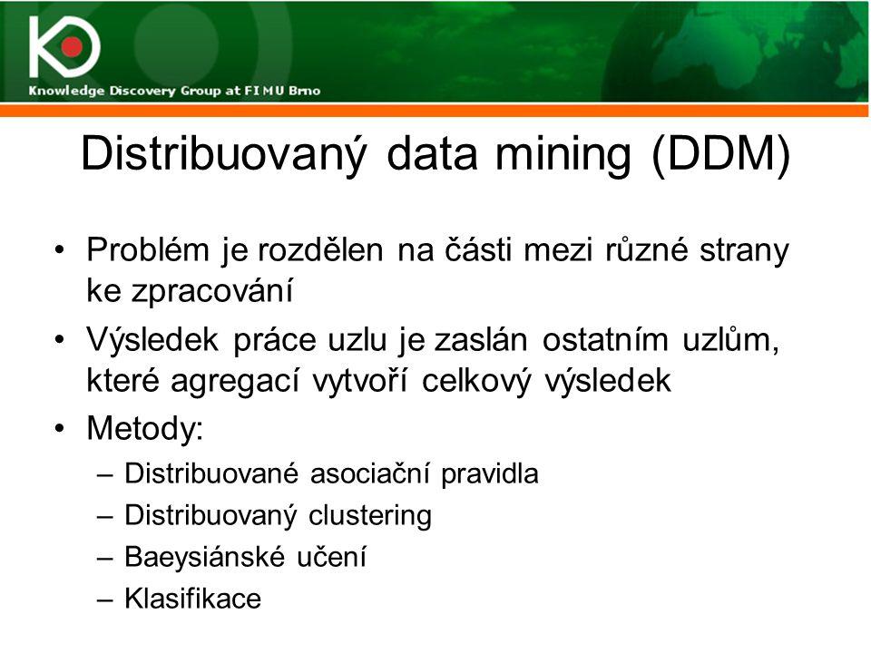 Distribuovaný data mining (DDM) Problém je rozdělen na části mezi různé strany ke zpracování Výsledek práce uzlu je zaslán ostatním uzlům, které agreg