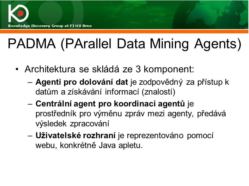 PADMA (PArallel Data Mining Agents) Architektura se skládá ze 3 komponent: –Agenti pro dolování dat je zodpovědný za přístup k datům a získávání infor