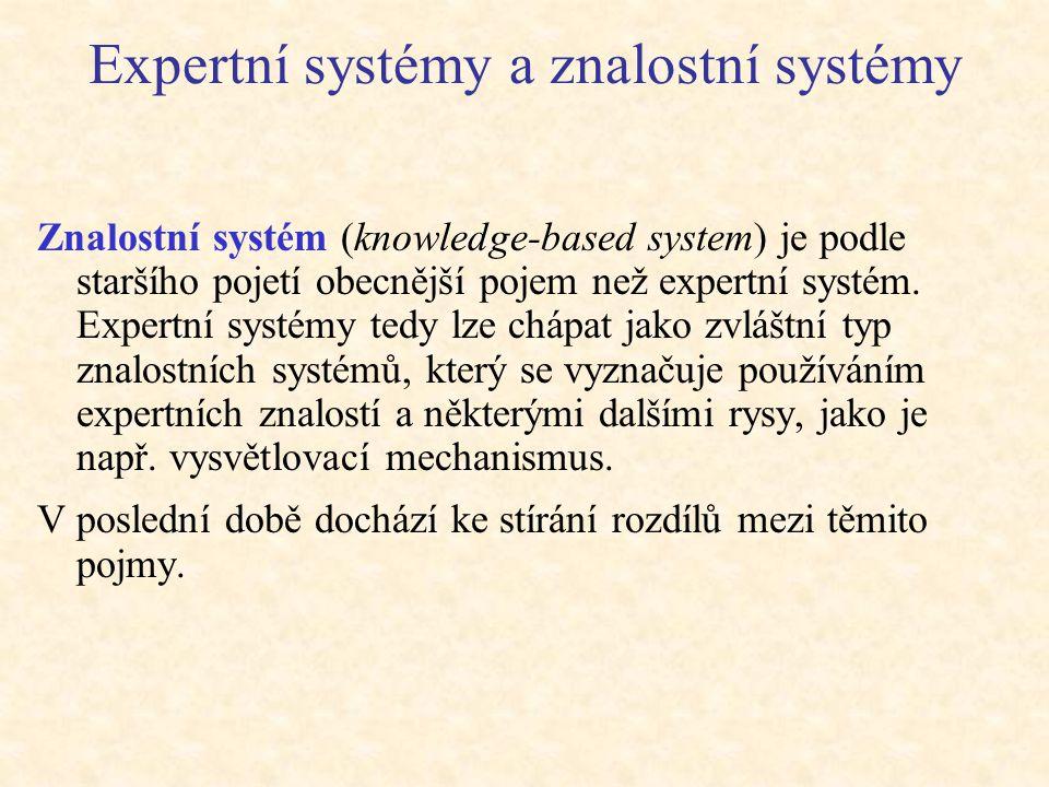 Expertní systémy a znalostní systémy Znalostní systém (knowledge-based system) je podle staršího pojetí obecnější pojem než expertní systém. Expertní