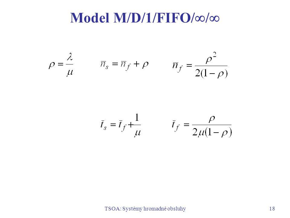TSOA: Systémy hromadné obsluhy18 Model M/D/1/FIFO/  / 