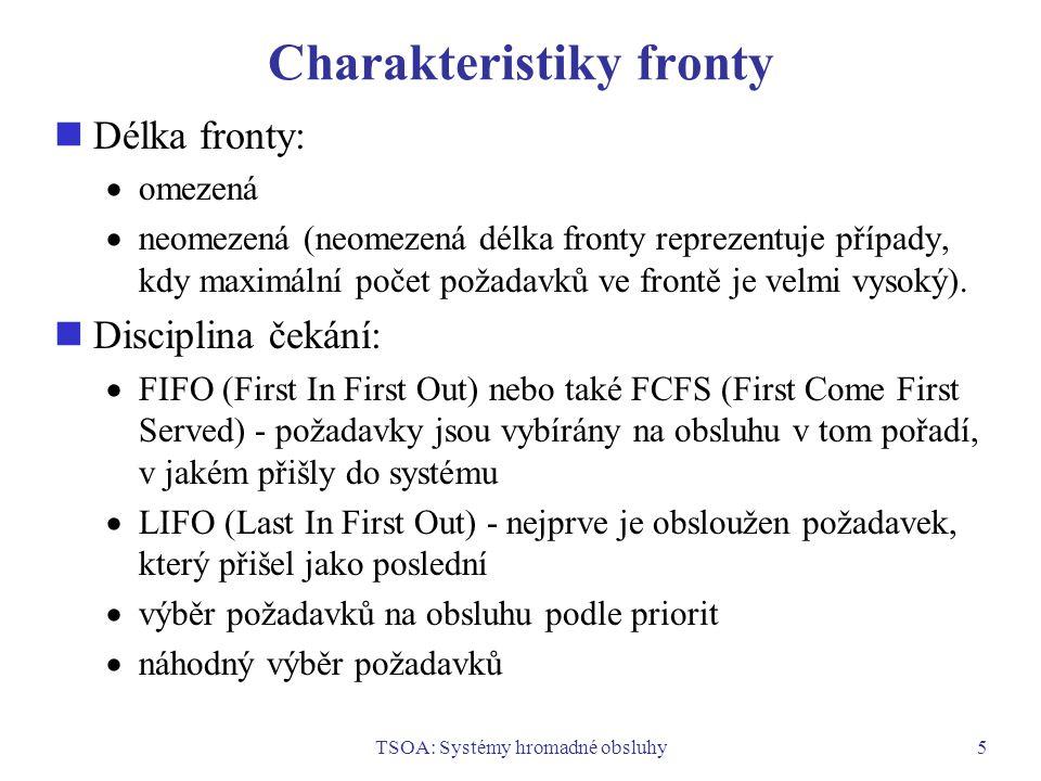 TSOA: Systémy hromadné obsluhy5 Charakteristiky fronty Délka fronty:  omezená  neomezená (neomezená délka fronty reprezentuje případy, kdy maximální