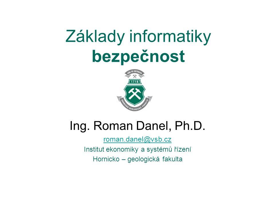 Základy informatiky bezpečnost Ing.Roman Danel, Ph.D.