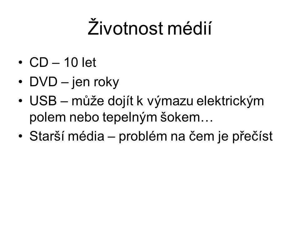 Životnost médií CD – 10 let DVD – jen roky USB – může dojít k výmazu elektrickým polem nebo tepelným šokem… Starší média – problém na čem je přečíst