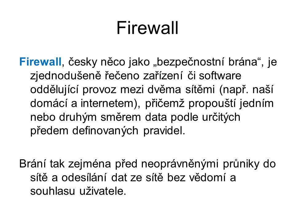 """Firewall Firewall, česky něco jako """"bezpečnostní brána , je zjednodušeně řečeno zařízení či software oddělující provoz mezi dvěma sítěmi (např."""