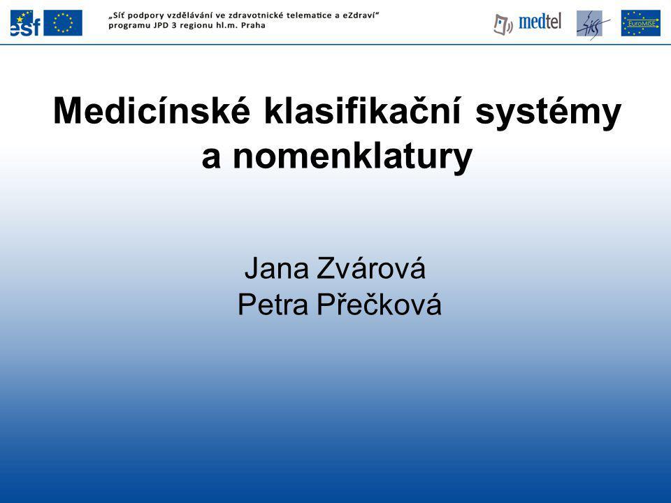 Medicínské klasifikační systémy a nomenklatury Jana Zvárová Petra Přečková