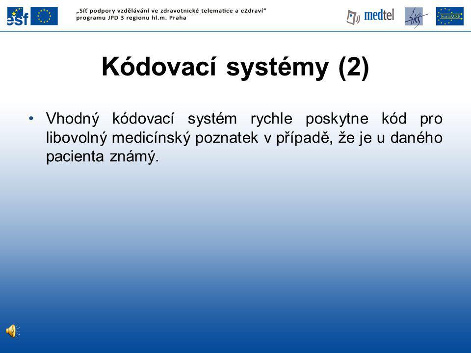 Vhodný kódovací systém rychle poskytne kód pro libovolný medicínský poznatek v případě, že je u daného pacienta známý.