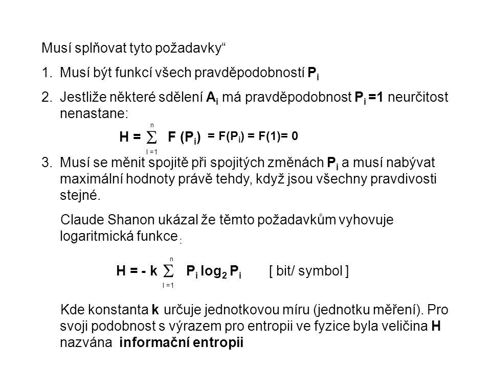 """Musí splňovat tyto požadavky"""" 1.Musí být funkcí všech pravděpodobností P i 2.Jestliže některé sdělení A i má pravděpodobnost P i =1 neurčitost nenasta"""