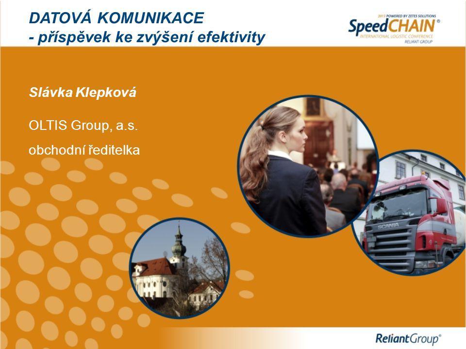 DATOVÁ KOMUNIKACE - příspěvek ke zvýšení efektivity Slávka Klepková OLTIS Group, a.s. obchodní ředitelka