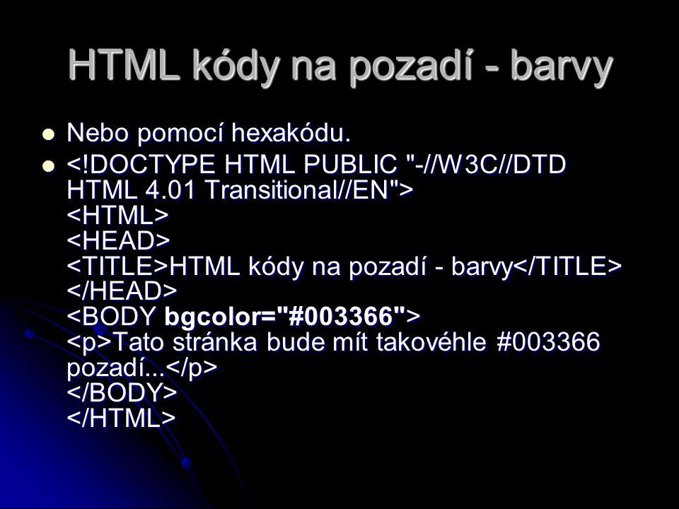 HTML kódy na pozadí - barvy Nebo pomocí hexakódu. Nebo pomocí hexakódu. HTML kódy na pozadí - barvy Tato stránka bude mít takovéhle #003366 pozadí...