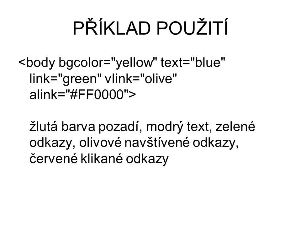 PŘÍKLAD POUŽITÍ žlutá barva pozadí, modrý text, zelené odkazy, olivové navštívené odkazy, červené klikané odkazy