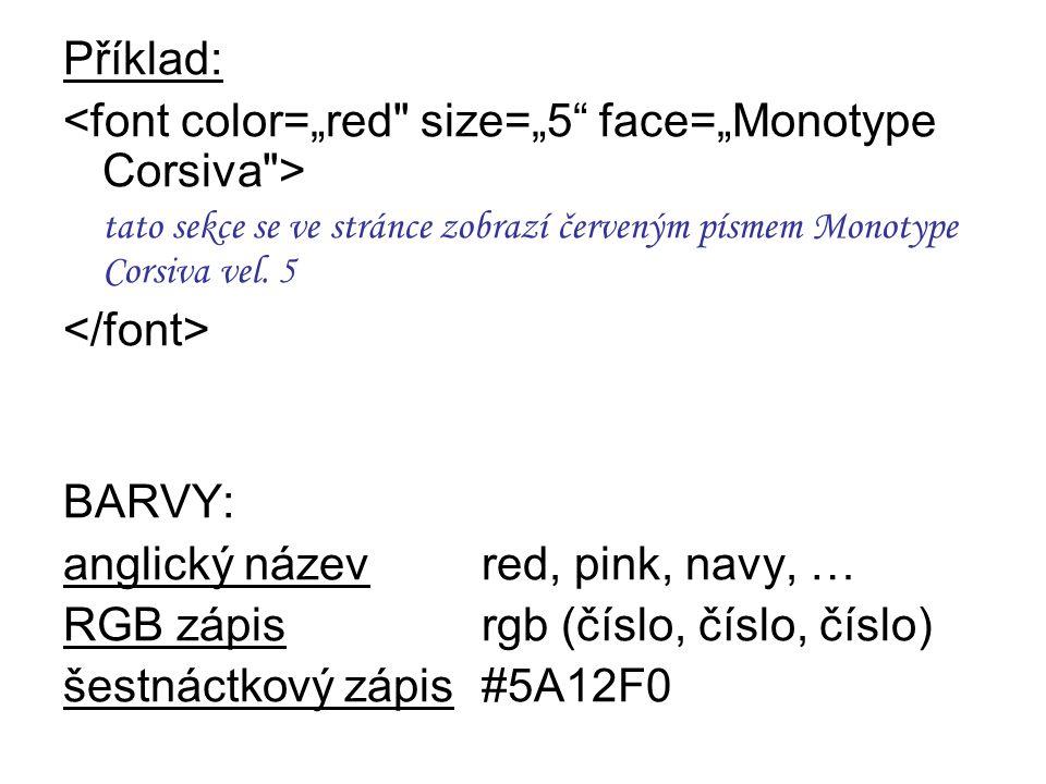 Příklad: tato sekce se ve stránce zobrazí červeným písmem Monotype Corsiva vel. 5 BARVY: anglický název red, pink, navy, … RGB zápisrgb (číslo, číslo,