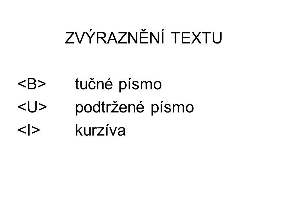 ZVÝRAZNĚNÍ TEXTU tučné písmo podtržené písmo kurzíva