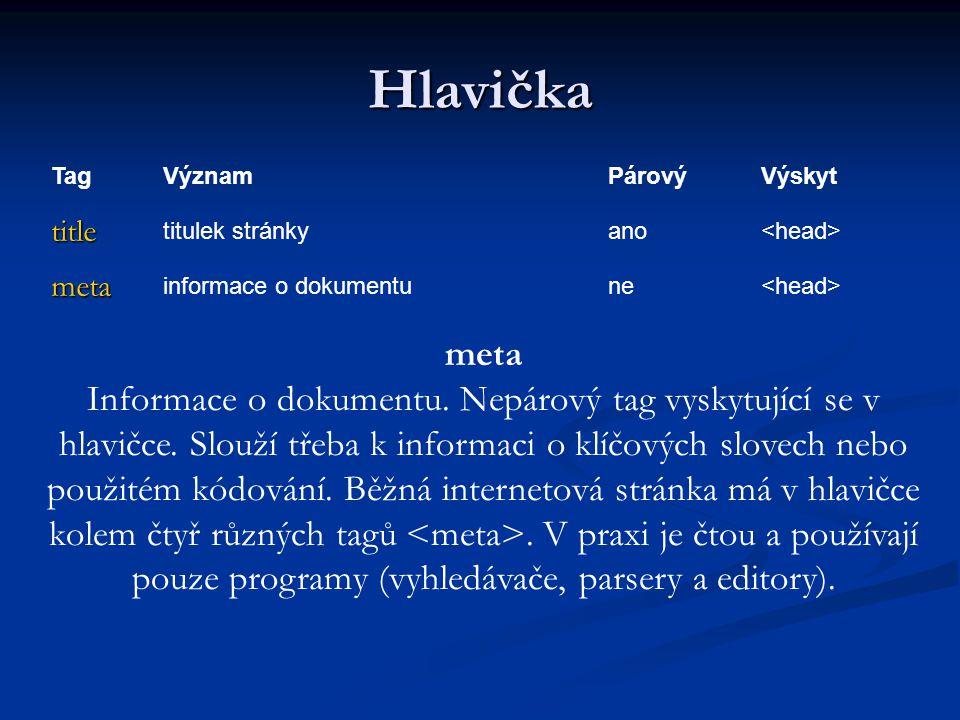Hlavička TagVýznamPárovýVýskyt title titulek stránkyano meta informace o dokumentune meta Informace o dokumentu.