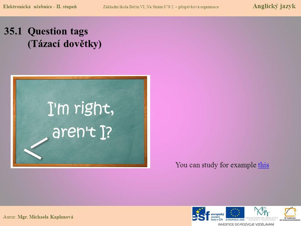 35.1 Question tags (Tázací dovětky) You can study for example thisthis Elektronická učebnice - II.