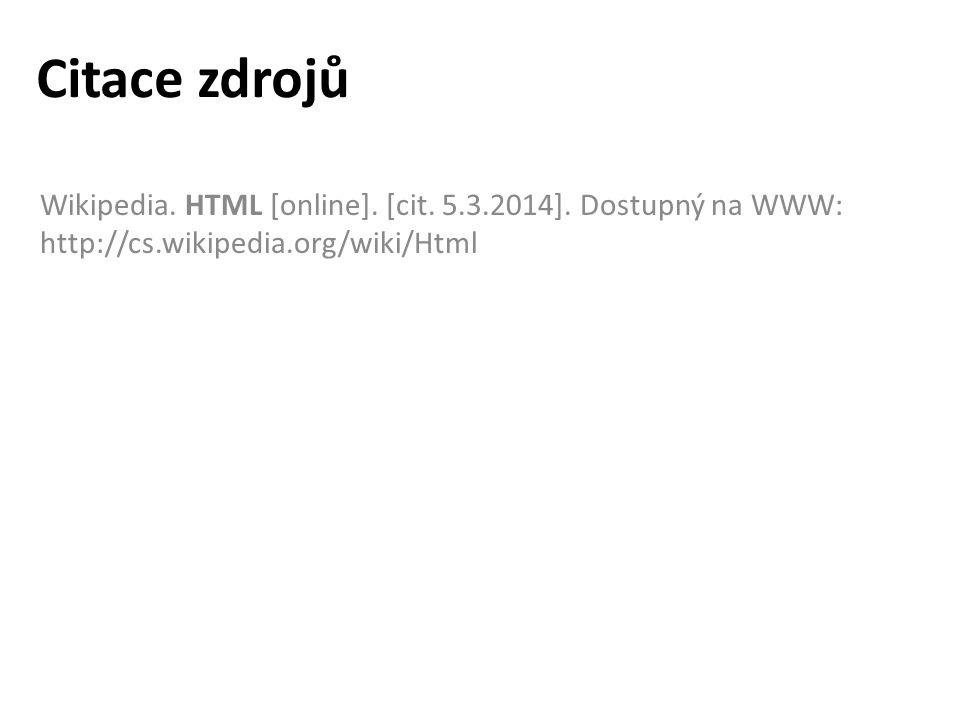 Citace zdrojů Wikipedia. HTML [online]. [cit. 5.3.2014]. Dostupný na WWW: http://cs.wikipedia.org/wiki/Html