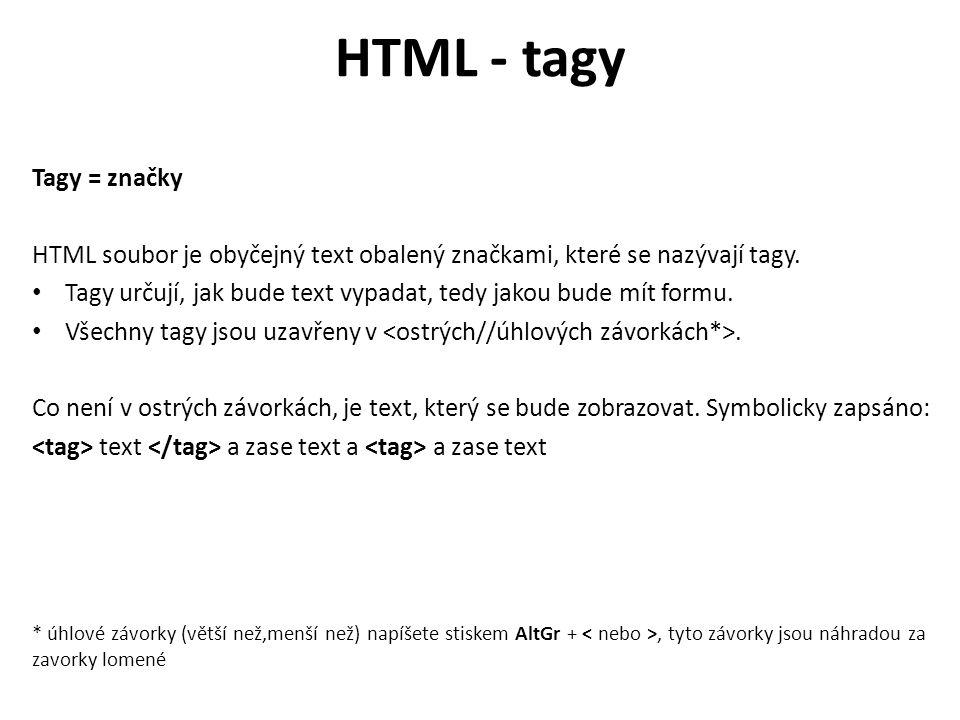 HTML - tagy Tagy = značky HTML soubor je obyčejný text obalený značkami, které se nazývají tagy. Tagy určují, jak bude text vypadat, tedy jakou bude m