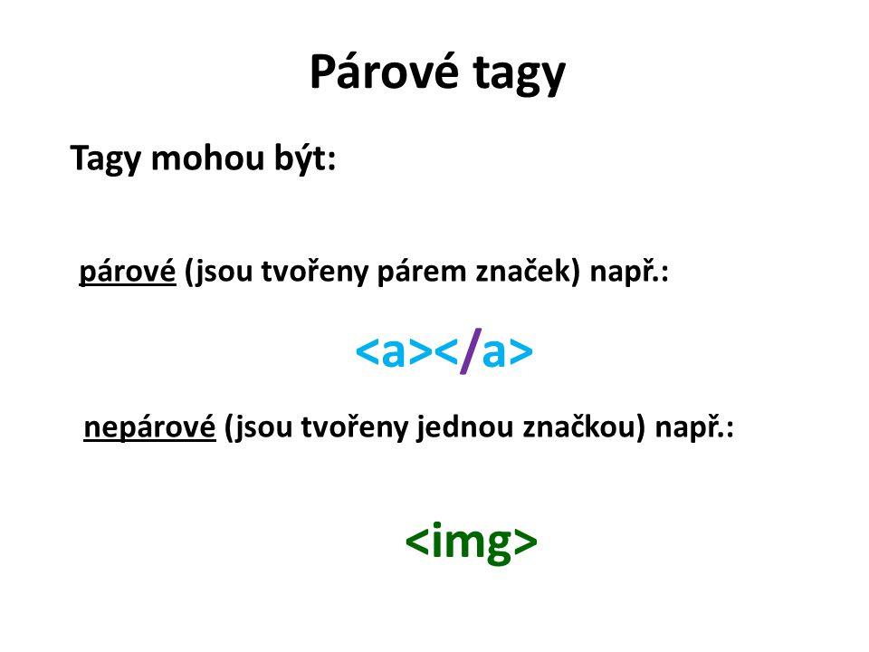 Párové tagy Tagy mohou být: párové (jsou tvořeny párem značek) např.: nepárové (jsou tvořeny jednou značkou) např.: