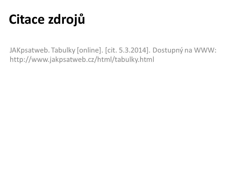Citace zdrojů JAKpsatweb. Tabulky [online]. [cit. 5.3.2014]. Dostupný na WWW: http://www.jakpsatweb.cz/html/tabulky.html