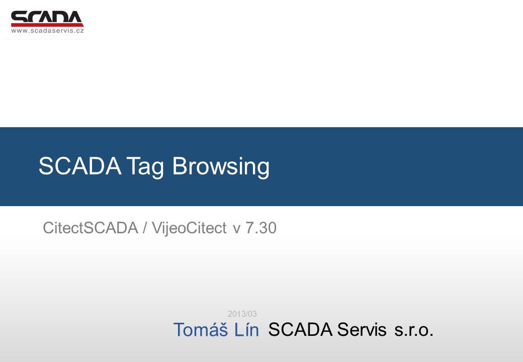 SCADA Servis s.r.o. Tomáš Lín Tomáš Lín, SCADA Servis s.r.o. SCADA Tag Browsing 2013/03 CitectSCADA / VijeoCitect v 7.30