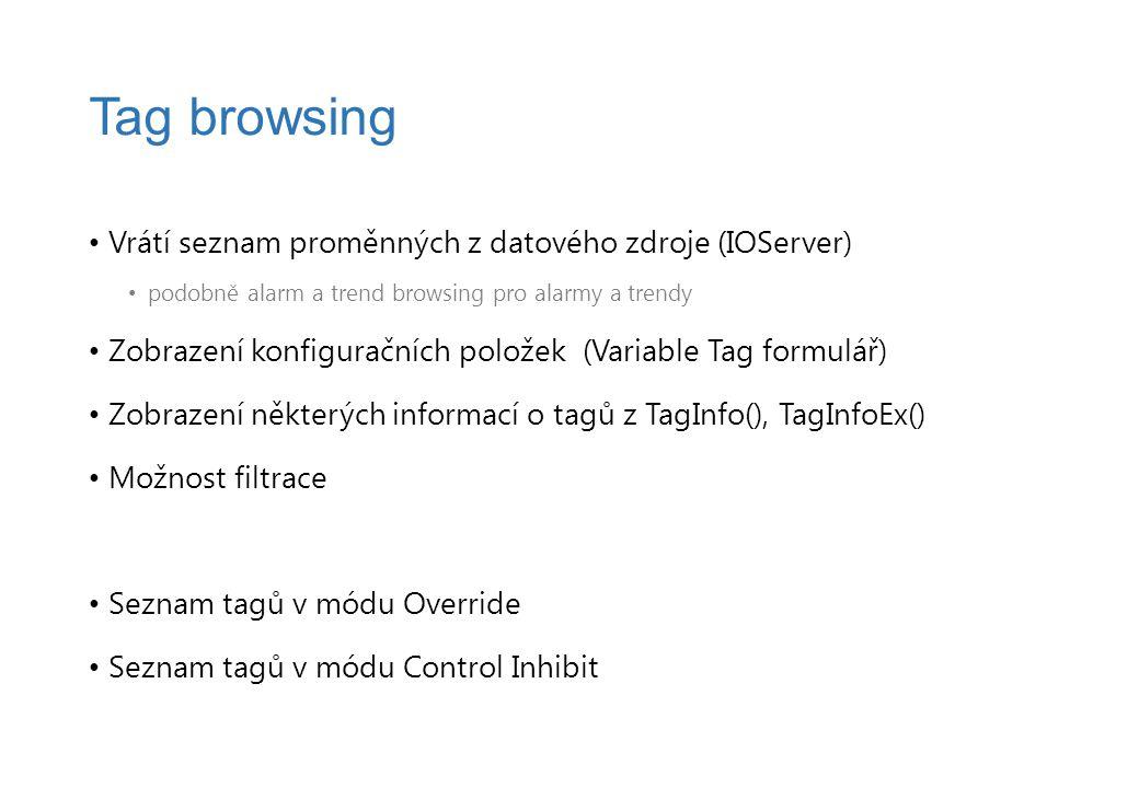 Vrátí seznam proměnných z datového zdroje (IOServer) podobně alarm a trend browsing pro alarmy a trendy Zobrazení konfiguračních položek (Variable Tag formulář) Zobrazení některých informací o tagů z TagInfo(), TagInfoEx() Možnost filtrace Seznam tagů v módu Override Seznam tagů v módu Control Inhibit Tag browsing
