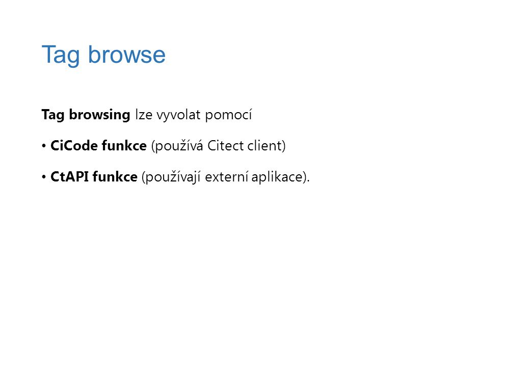 Tag browsing lze vyvolat pomocí CiCode funkce (používá Citect client) CtAPI funkce (používají externí aplikace).
