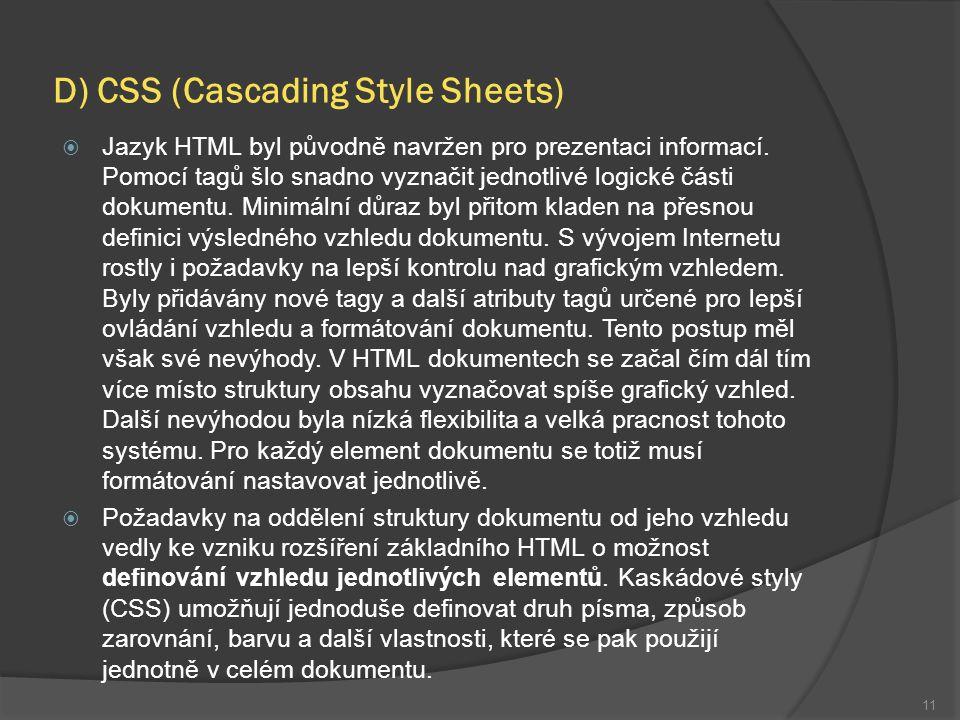D) CSS (Cascading Style Sheets)  Jazyk HTML byl původně navržen pro prezentaci informací.
