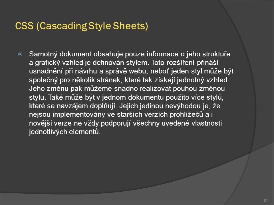 CSS (Cascading Style Sheets)  Samotný dokument obsahuje pouze informace o jeho struktuře a grafický vzhled je definován stylem.