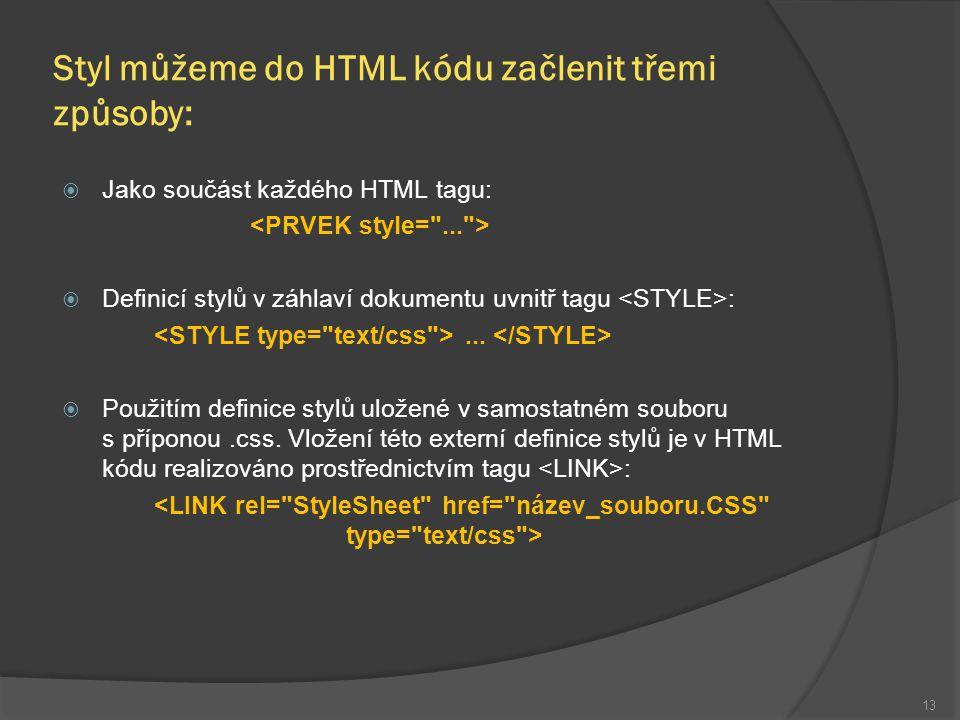 Styl můžeme do HTML kódu začlenit třemi způsoby:  Jako součást každého HTML tagu:  Definicí stylů v záhlaví dokumentu uvnitř tagu :...