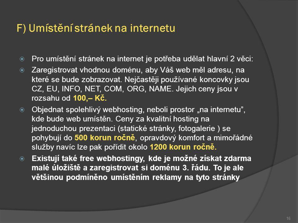 F) Umístění stránek na internetu  Pro umístění stránek na internet je potřeba udělat hlavní 2 věci:  Zaregistrovat vhodnou doménu, aby Váš web měl adresu, na které se bude zobrazovat.