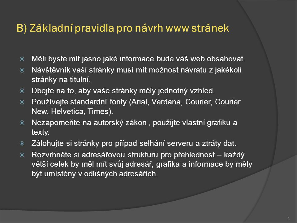 B) Základní pravidla pro návrh www stránek  Měli byste mít jasno jaké informace bude váš web obsahovat.