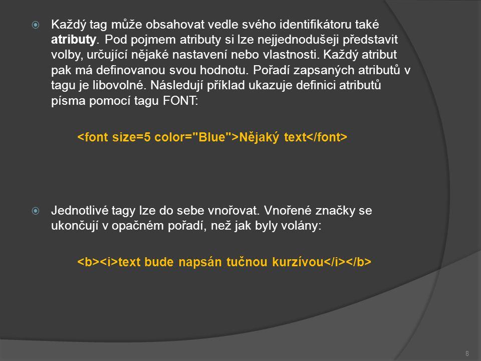 9 Název stránky Nadpis Nějaký text v odstavci Struktura HTML stránky Zobrazí se v záhlaví okna prohlížeče Typ dokumentu - verze použitého jazyka HTML Kódování Tělo stránky - vlastní obsah, který se zobrazí v hlavním okně prohlížeče