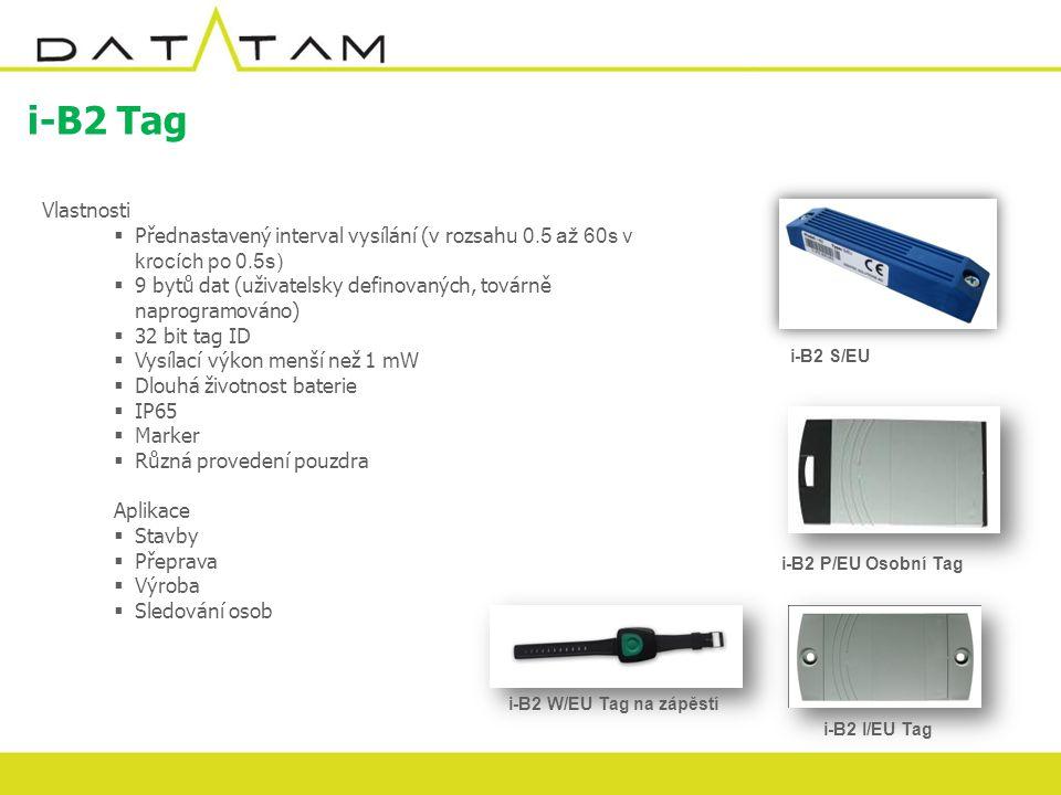i-B2 Tag Vlastnosti  Přednastavený interval vysílání (v rozsahu 0.5 až 60s v krocích po 0.5s)  9 bytů dat (uživatelsky definovaných, továrně naprogramováno)  32 bit tag ID  Vysílací výkon menší než 1 mW  Dlouhá životnost baterie  IP65  Marker  Různá provedení pouzdra Aplikace  Stavby  Přeprava  Výroba  Sledování osob i-B2 S/EU i-B2 P/EU Osobní Tag i-B2 W/EU Tag na zápěstí i-B2 I/EU Tag