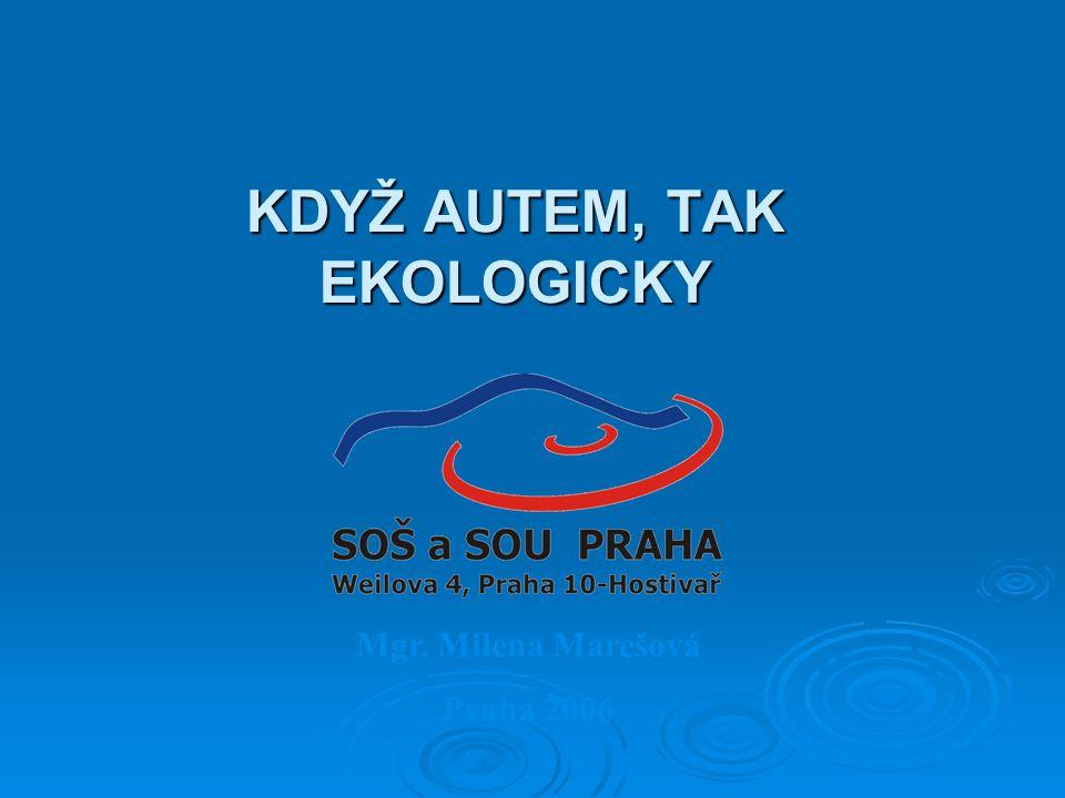 KDYŽ AUTEM, TAK EKOLOGICKY Mgr. Milena Marešová Praha 2006