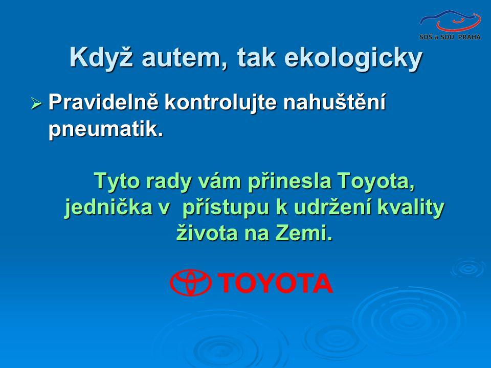  Pravidelně kontrolujte nahuštění pneumatik. Tyto rady vám přinesla Toyota, jednička v přístupu k udržení kvality života na Zemi. Tyto rady vám přine