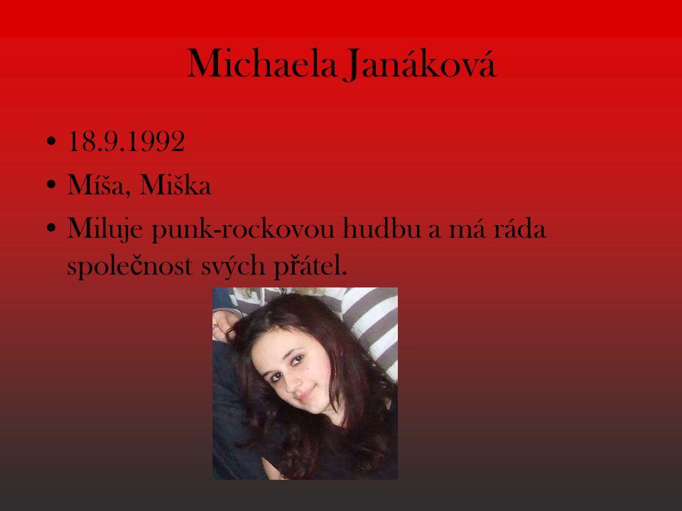 Michaela Janáková 18.9.1992 Míša, Miška Miluje punk-rockovou hudbu a má ráda spole č nost svých p ř átel.