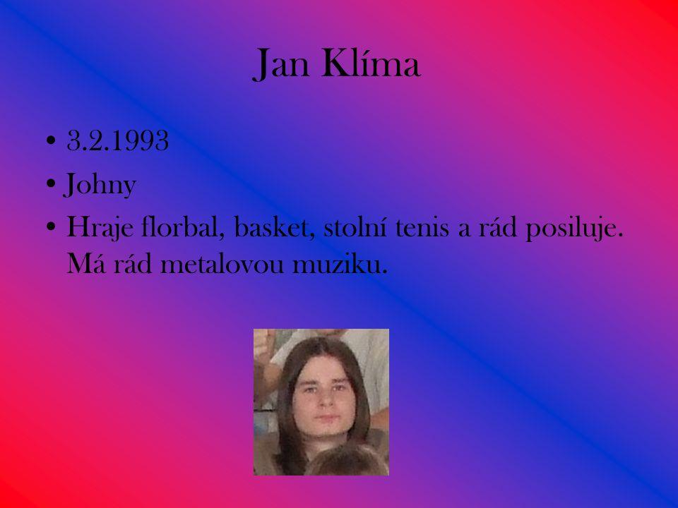 Jan Klíma 3.2.1993 Johny Hraje florbal, basket, stolní tenis a rád posiluje.