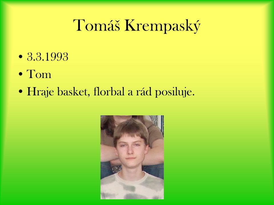 Tomáš Krempaský 3.3.1993 Tom Hraje basket, florbal a rád posiluje.