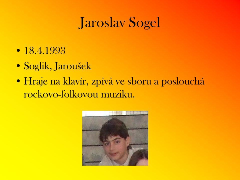 Jaroslav Sogel 18.4.1993 Soglik, Jaroušek Hraje na klavír, zpívá ve sboru a poslouchá rockovo-folkovou muziku.