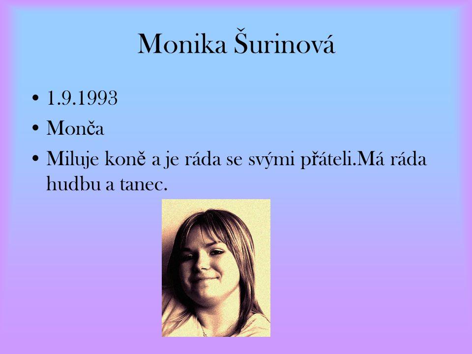 Monika Šurinová 1.9.1993 Mon č a Miluje kon ě a je ráda se svými p ř áteli.Má ráda hudbu a tanec.